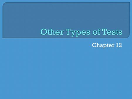 Other Types of Tests Chapter 12.