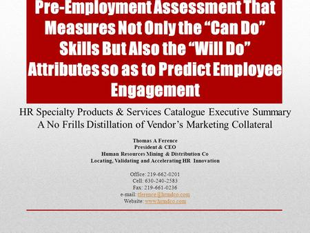 "Pre-Employment Assessment That Measures Not Only the ""Can Do"" Skills But Also the ""Will Do"" Attributes so as to Predict Employee Engagement HR Specialty."
