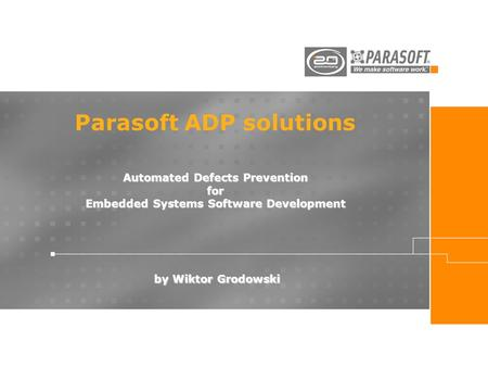 Parasoft ADP solutions Automated Defects Prevention for Embedded Systems Software Development by Wiktor Grodowski.