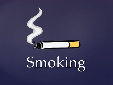 Smoking. { Why Do People Start Smoking? -seem mature -independent -popularity -weight management -media influence -family -curiosity.