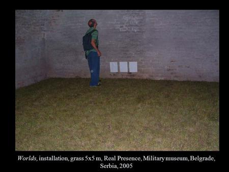 Worlds, installation, grass 5x5 m, Real Presence, Military museum, Belgrade, Serbia, 2005.
