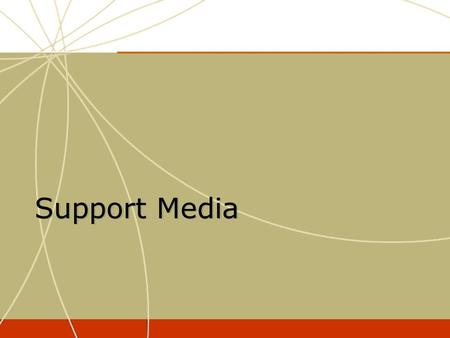 Support Media. The Role of Support Media To reach those people in the target audience that primary media (TV, print, etc.) may not have reached or to.