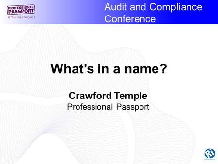 Audit and Compliance Conference SETTING THE STANDARDS Crawford Temple Professional Passport What's in a name?