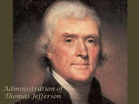 Administration of Thomas Jefferson. Election of 1800 a. Jefferson and Burr tied (D-R) Each received 73 votes, so House of Reps voted 36 times Hamilton.