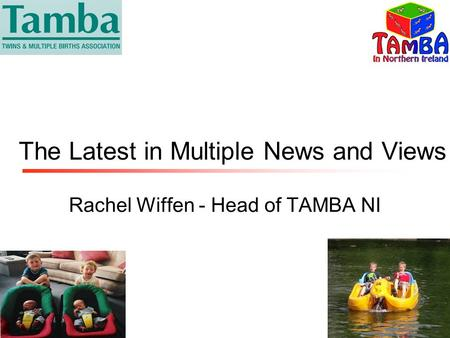 The Latest in Multiple News and Views Rachel Wiffen - Head of TAMBA NI.
