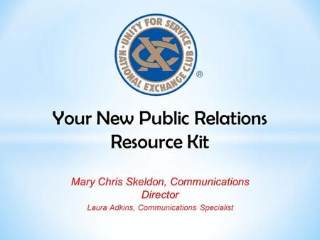 Your New Public Relations Resource Kit Mary Chris Skeldon, Communications Director Laura Adkins, Communications Specialist.