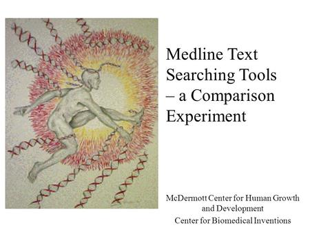 Medline Text Searching Tools – a Comparison Experiment McDermott Center for Human Growth and Development Center for Biomedical Inventions.