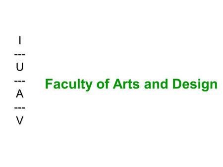Faculty of Arts and Design I --- U --- A --- V. The Faculty borned in 2000 and currently about 1400 students are enrolled. Courses are held starting from.
