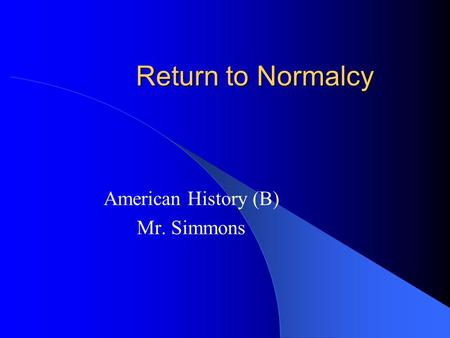 Return to Normalcy American History (B) Mr. Simmons.