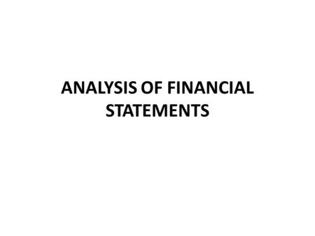 <strong>ANALYSIS</strong> OF FINANCIAL <strong>STATEMENTS</strong>. Financial <strong>Statement</strong> <strong>Analysis</strong> Learning Objectives: After going through this lecture, you would be able to have a better.
