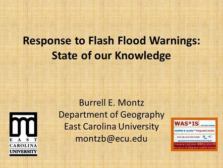 Response to Flash Flood Warnings: State of our Knowledge Burrell E. Montz Department of Geography East Carolina University