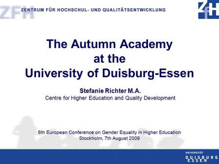 "Stefanie Richter M. A. ""The Autumn Academy at the University of Duisburg-Essen"" The Autumn Academy at the Stefanie Richter M.A. Centre for Higher Education."
