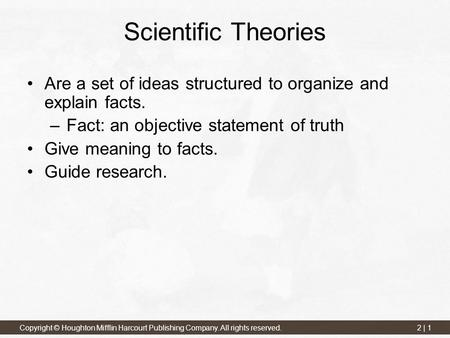2 | 1 Copyright © Houghton Mifflin Harcourt Publishing Company. All rights reserved. Scientific Theories Are a set of ideas structured to organize and.