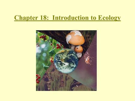 Chapter 18: Introduction to Ecology