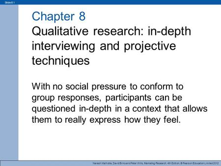 Naresh Malhotra, David Birks and Peter Wills, Marketing Research, 4th Edition, © Pearson Education Limited 2012 Slide 8.1 Chapter 8 Qualitative research: