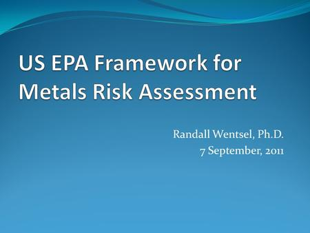 Randall Wentsel, Ph.D. 7 September, 2011. Background  Problems  PBT process is based on principles developed for organic substances that do not apply.