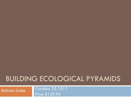 BUILDING ECOLOGICAL PYRAMIDS Carolina 25-1011 Price $129.95 Belinda Dalke.