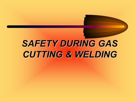 SAFETY DURING GAS CUTTING & WELDING. SAFETY IN GAS CUTTING OPERATION.