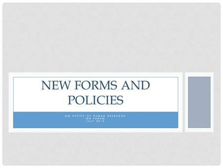 GW OFFICE OF HUMAN RESEARCH IRB FORUM JULY 2015 NEW FORMS AND POLICIES.