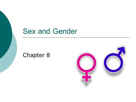 Sex and Gender Chapter 8. Sex vs. Gender  Gender Stratification- unequal access to power, prestige and property based on gender differences  Sex is.