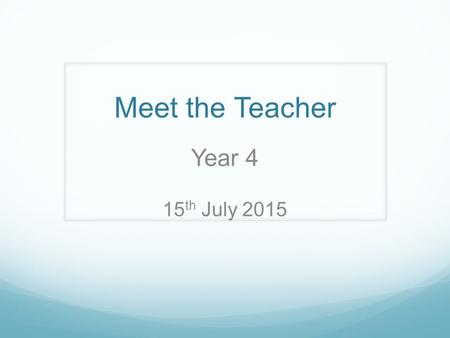 Meet the Teacher Year 4 15 th July 2015. Organisation Class Teacher: Miss Armstrong LSA: Mrs Clarke PPA cover: Mrs Boakes- PE, Music, French and Mental.