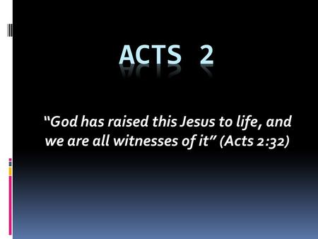 "Acts 2 ""God has raised this Jesus to life, and we are all witnesses of it"" (Acts 2:32)"