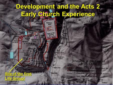 Development and the Acts 2 Early Church Experience Site of the first Life Group!