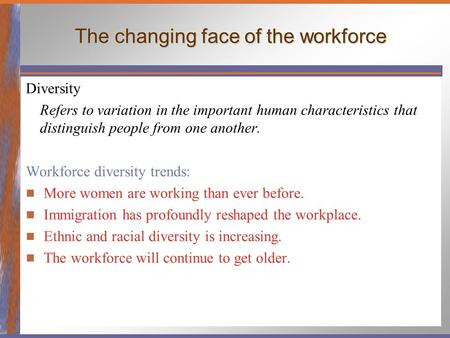 The changing face of the workforce Diversity Refers to variation in the important human characteristics that distinguish people from one another. Workforce.