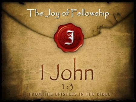 The Joy of Fellowship 1:3. What do you value most in life? Enjoy things; value relationships.
