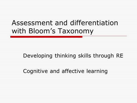 Assessment and differentiation with Bloom's Taxonomy Developing thinking skills through RE Cognitive and affective learning.