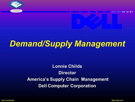 Https://dell.com Dell Confidential Lonnie Childs Director America's Supply Chain Management Dell Computer Corporation Demand/Supply Management.