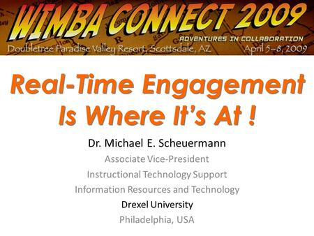 Real-Time Engagement Is Where It's At ! Dr. Michael E. Scheuermann Associate Vice-President Instructional Technology Support Information Resources and.