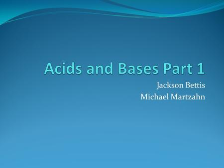 Jackson Bettis Michael Martzahn. Definitions Acids are H + donors. They give up H + ions (protons) Bases are H + acceptors. They are compounds that snatch.
