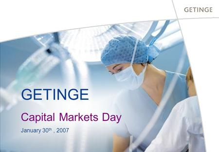 GETINGE Capital Markets Day January 30 th, 2007. GETINGE... a rapidly expanding healthcare company.