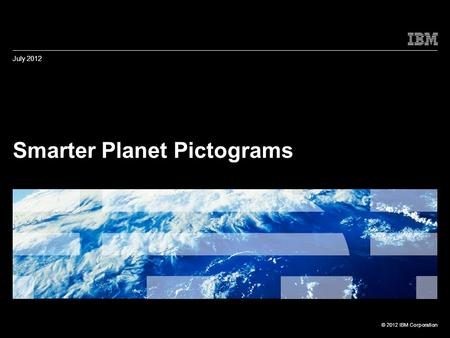 © 2012 IBM Corporation Smarter Planet Pictograms July 2012 Integration, Collaboration, Network.