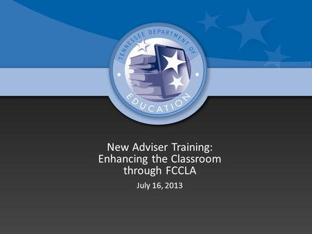 New Adviser Training: Enhancing the Classroom through FCCLA July 16, 2013.