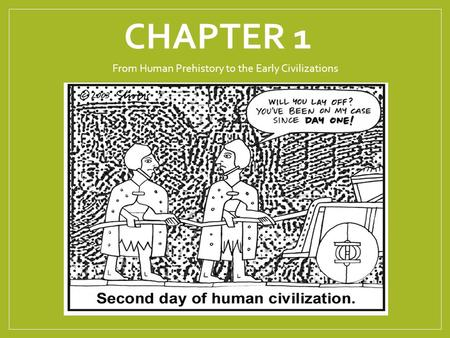 CHAPTER 1 From Human Prehistory to the Early Civilizations.
