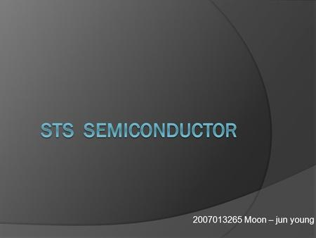 2007013265 Moon – jun young. Index  Introduce product  Semiconductor product manufacturing process Wafer backgrinding Wafer saw Die attach Mold Mark.