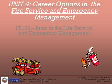 Copyright ©2010 by Pearson Education, Inc. Upper Saddle River, New Jersey 07458 All rights reserved. Fundamentals of Fire and Emergency Services Jason.