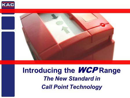2005 Planning Meeting Introducing the WCP Range The New Standard in Call Point Technology.