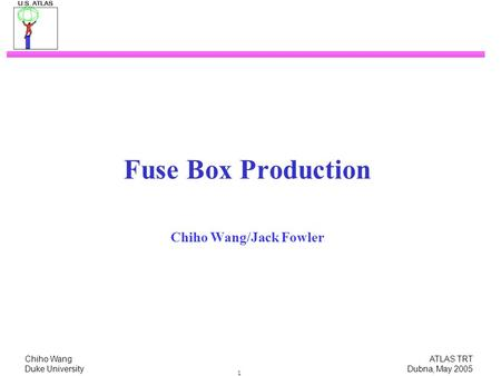 Chiho Wang ATLAS TRT Duke University Dubna, May 2005 1 Fuse Box Production Chiho Wang/Jack Fowler.