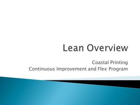 Coastal Printing Continuous Improvement and Flex Program.