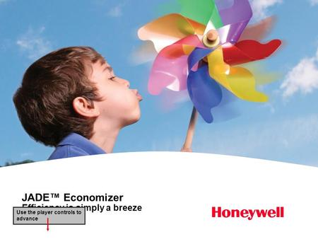 JADE™ Economizer Efficiency is simply a breeze Use the player controls to advance.