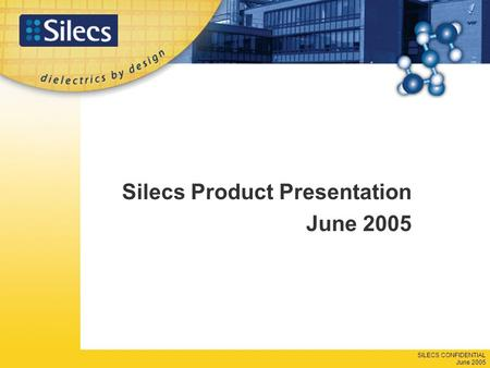 SILECS CONFIDENTIAL June 2005 Silecs Product Presentation June 2005.