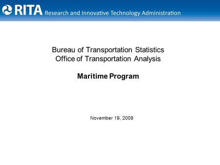 Bureau of Transportation Statistics Office of Transportation Analysis Maritime Program November 19, 2009.