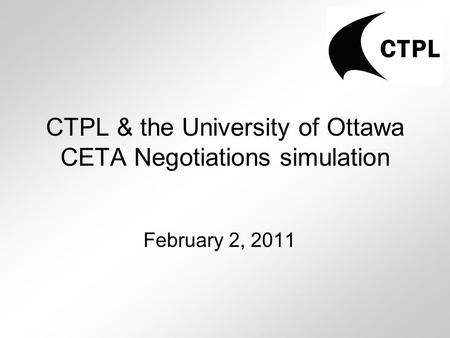 CTPL & the University of Ottawa CETA Negotiations simulation February 2, 2011.