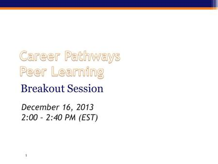 Breakout Session 1 December 16, 2013 2:00 – 2:40 PM (EST)