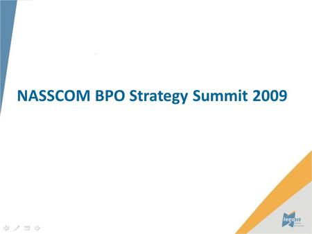 NASSCOM BPO Strategy Summit 2009. Significant Cost Reduction Stable Political Environment Evolution in Value Preposition 2 Readily available Workforce.