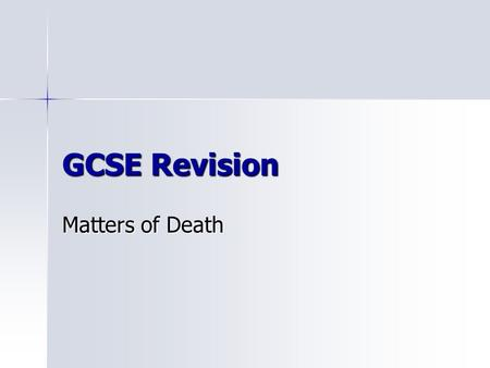 GCSE Revision Matters of Death. Key Questions When is a person actually dead? When is a person actually dead? Is there any life after death? Is there.