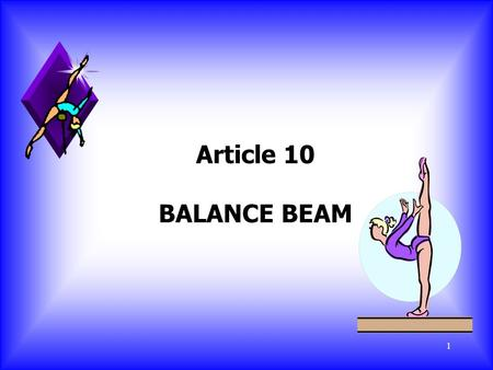 1 Article 10 BALANCE BEAM. 2 10.1 General u The evaluation of the exercise begins with the take-off from the board or the mat. Additional supports under.